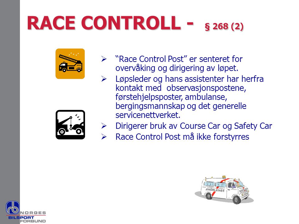 RACE CONTROLL - § 268 (2) Race Control Post er senteret for overvåking og dirigering av løpet.