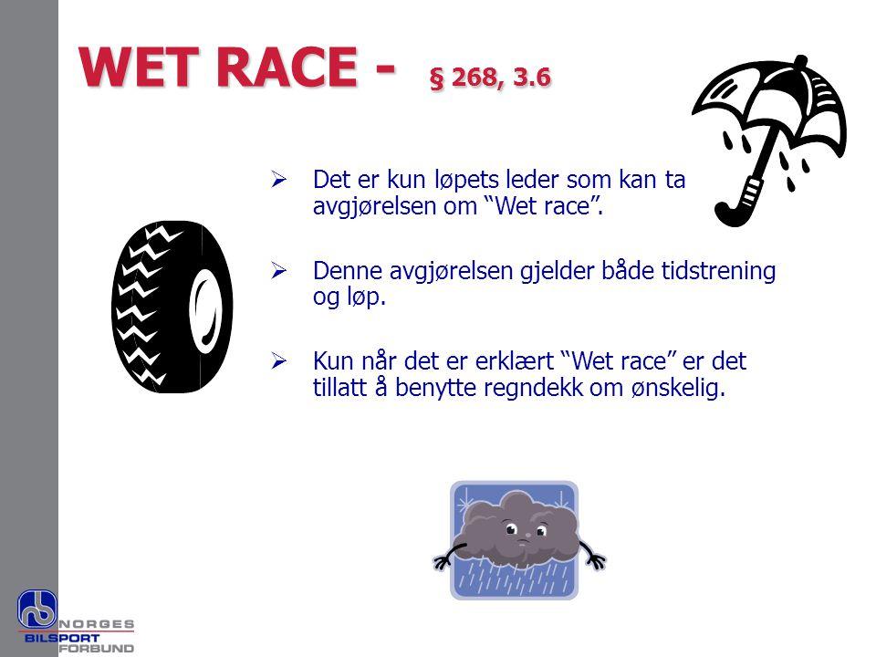 WET RACE - § 268, 3.6 Det er kun løpets leder som kan ta avgjørelsen om Wet race . Denne avgjørelsen gjelder både tidstrening og løp.