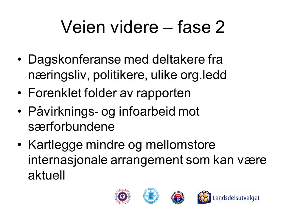 Veien videre – fase 2 Dagskonferanse med deltakere fra næringsliv, politikere, ulike org.ledd. Forenklet folder av rapporten.