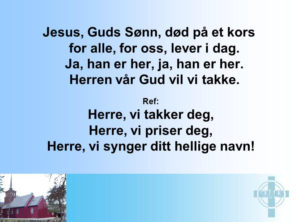 Jesus, Guds Sønn, død på et kors for alle, for oss, lever i dag