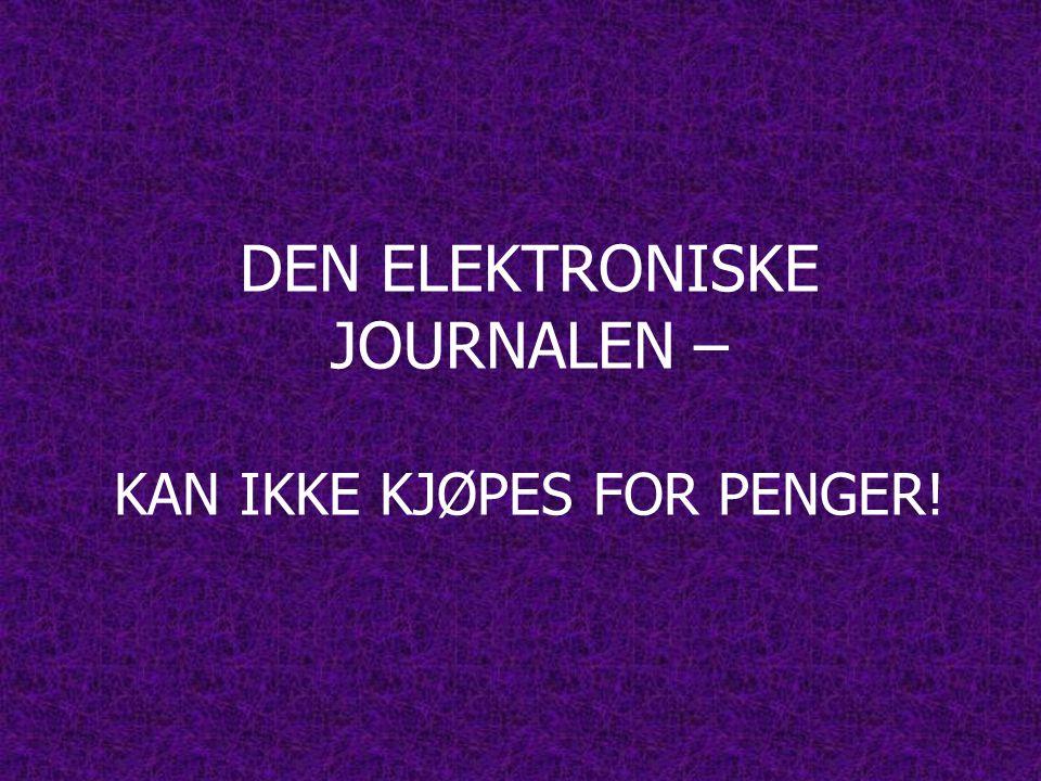 DEN ELEKTRONISKE JOURNALEN – KAN IKKE KJØPES FOR PENGER!