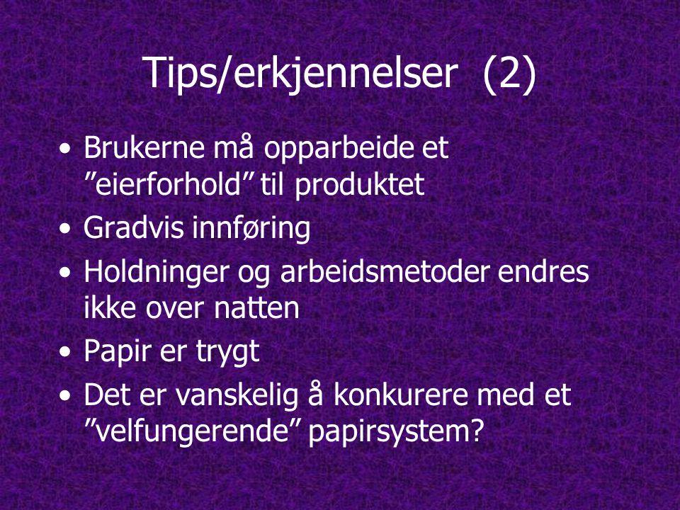 Tips/erkjennelser (2) Brukerne må opparbeide et eierforhold til produktet. Gradvis innføring.