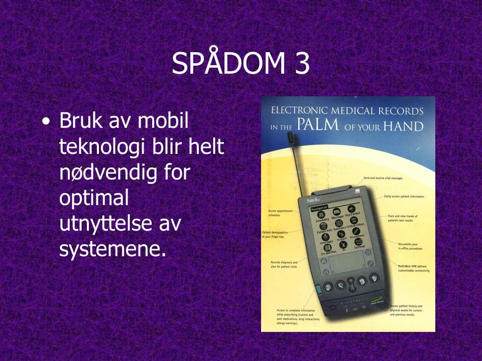 SPÅDOM 3 Bruk av mobil teknologi blir helt nødvendig for optimal utnyttelse av systemene.