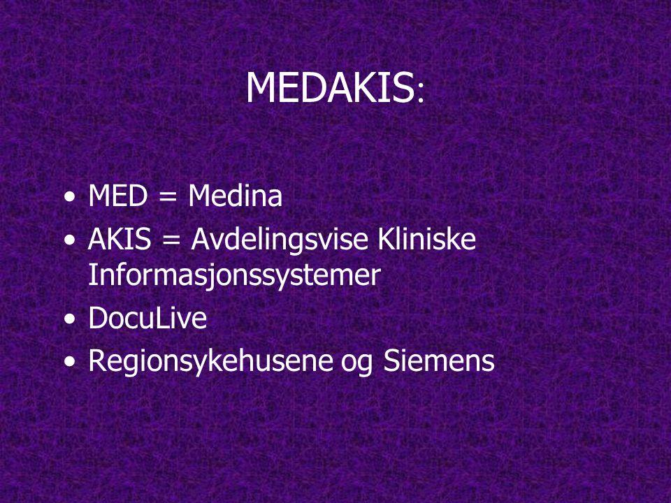 MEDAKIS: MED = Medina. AKIS = Avdelingsvise Kliniske Informasjonssystemer.