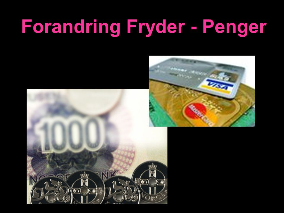 Forandring Fryder - Penger