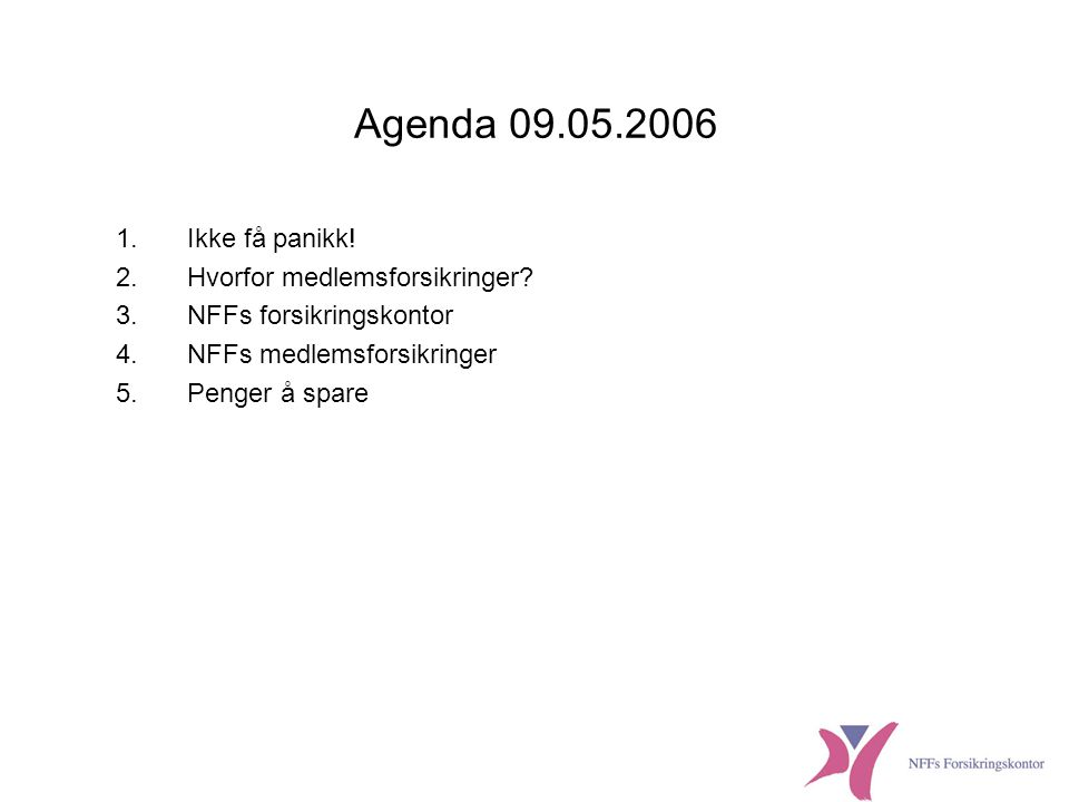 Agenda 09.05.2006 Ikke få panikk! Hvorfor medlemsforsikringer