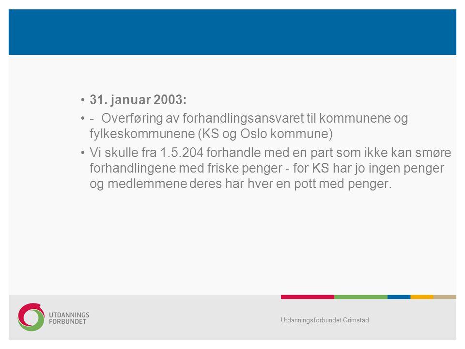 31. januar 2003: - Overføring av forhandlingsansvaret til kommunene og fylkeskommunene (KS og Oslo kommune)