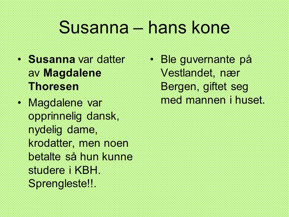 Susanna – hans kone Susanna var datter av Magdalene Thoresen
