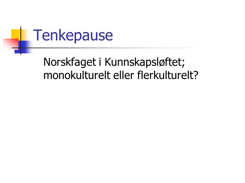 Tenkepause Norskfaget i Kunnskapsløftet; monokulturelt eller flerkulturelt