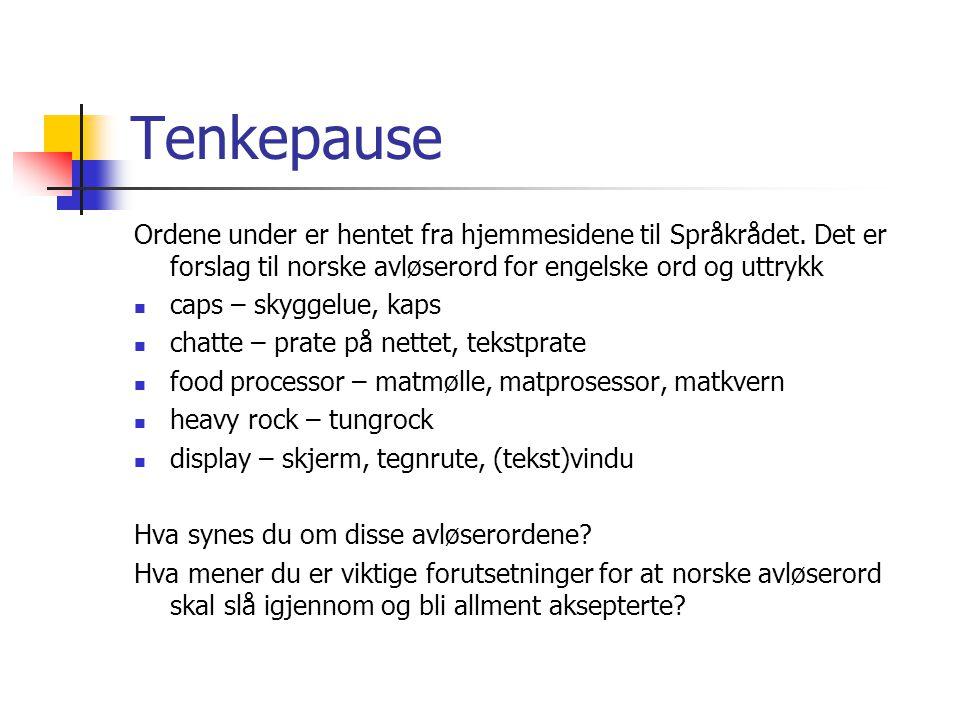 Tenkepause Ordene under er hentet fra hjemmesidene til Språkrådet. Det er forslag til norske avløserord for engelske ord og uttrykk.