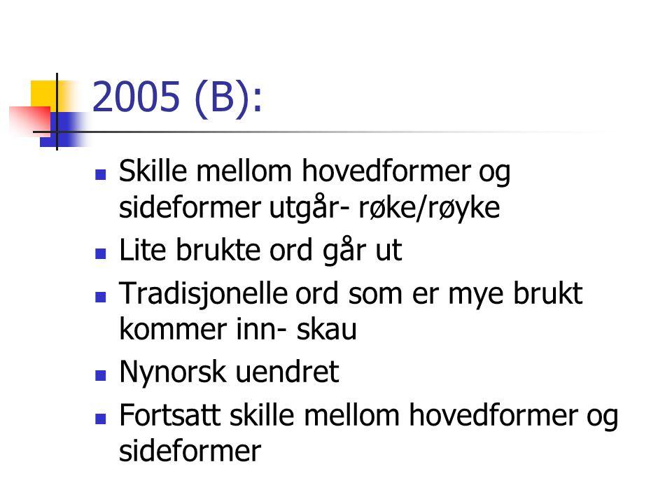 2005 (B): Skille mellom hovedformer og sideformer utgår- røke/røyke