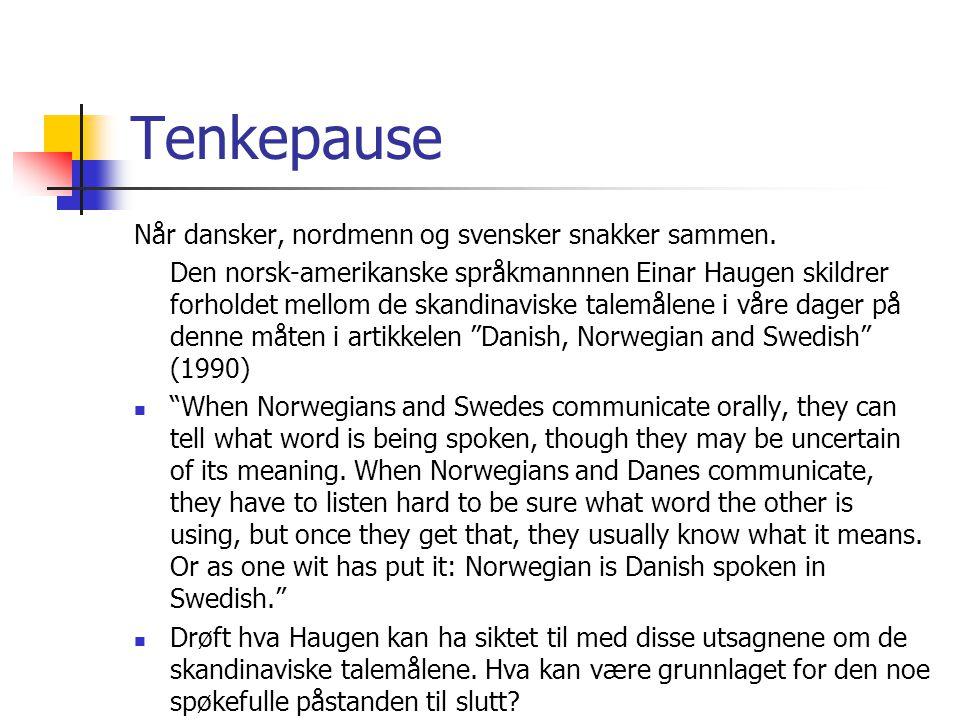 Tenkepause Når dansker, nordmenn og svensker snakker sammen.