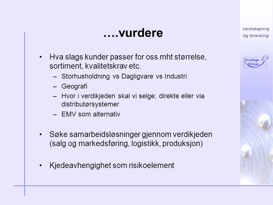 ….vurdere Hva slags kunder passer for oss mht størrelse, sortiment, kvalitetskrav etc. Storhusholdning vs Dagligvare vs Industri.