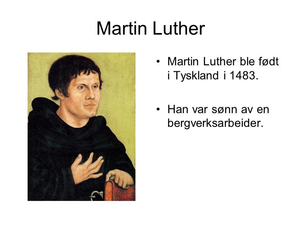 Martin Luther Martin Luther ble født i Tyskland i 1483.