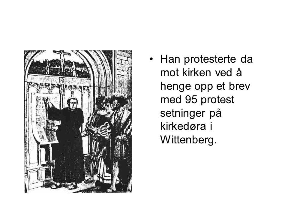 Han protesterte da mot kirken ved å henge opp et brev med 95 protest setninger på kirkedøra i Wittenberg.