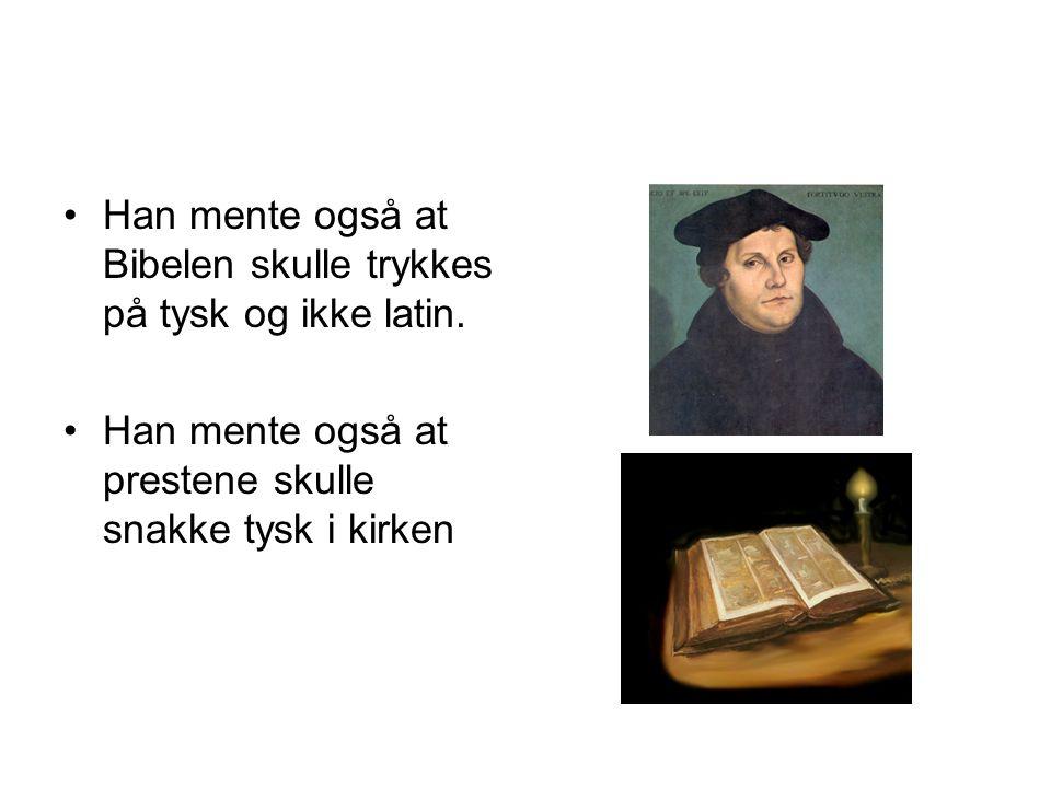 Han mente også at Bibelen skulle trykkes på tysk og ikke latin.