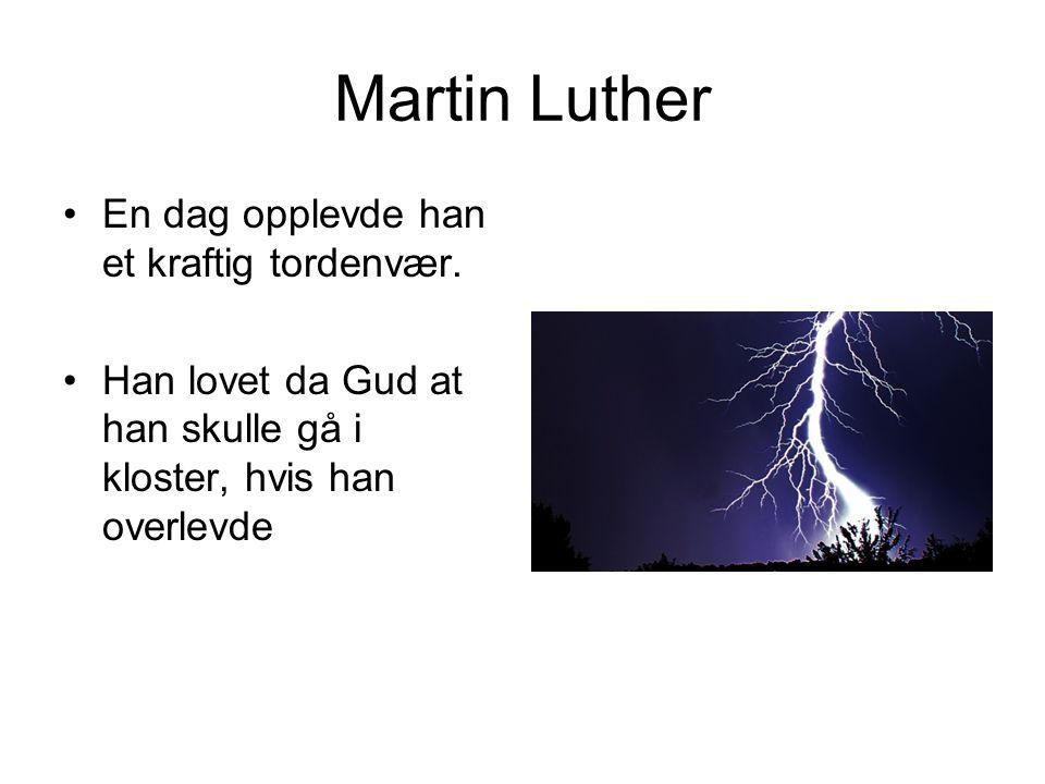 Martin Luther En dag opplevde han et kraftig tordenvær.