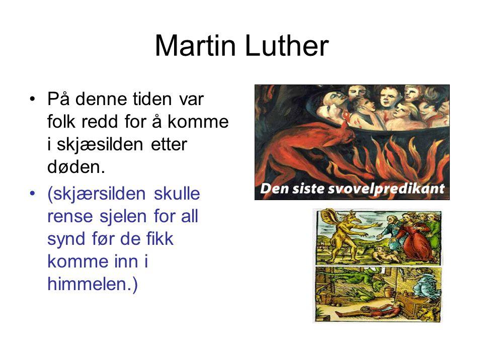 Martin Luther På denne tiden var folk redd for å komme i skjæsilden etter døden.