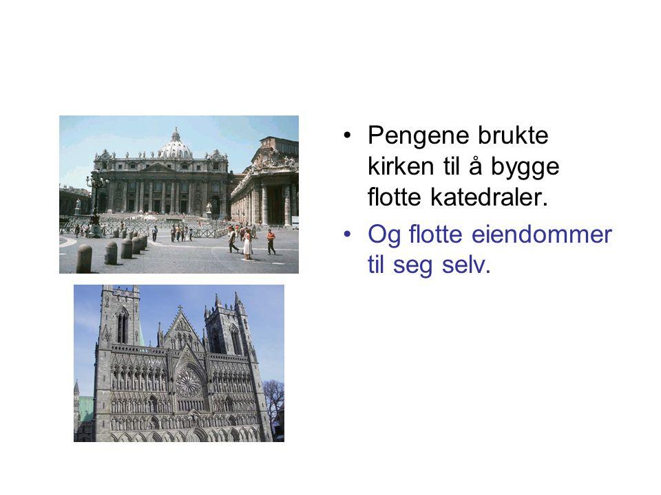 Pengene brukte kirken til å bygge flotte katedraler.