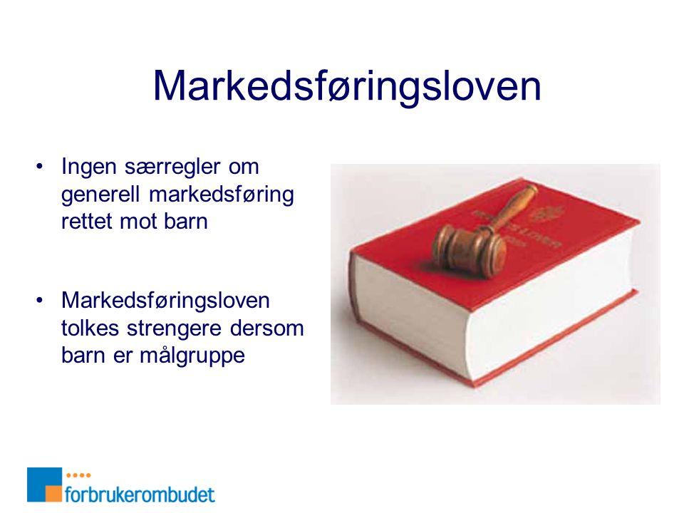 Markedsføringsloven Ingen særregler om generell markedsføring rettet mot barn.