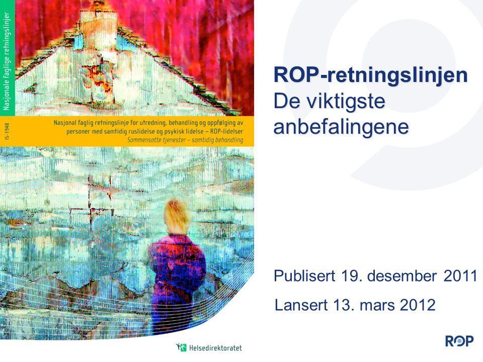 ROP-retningslinjen De viktigste anbefalingene Lansert 13. mars 2012
