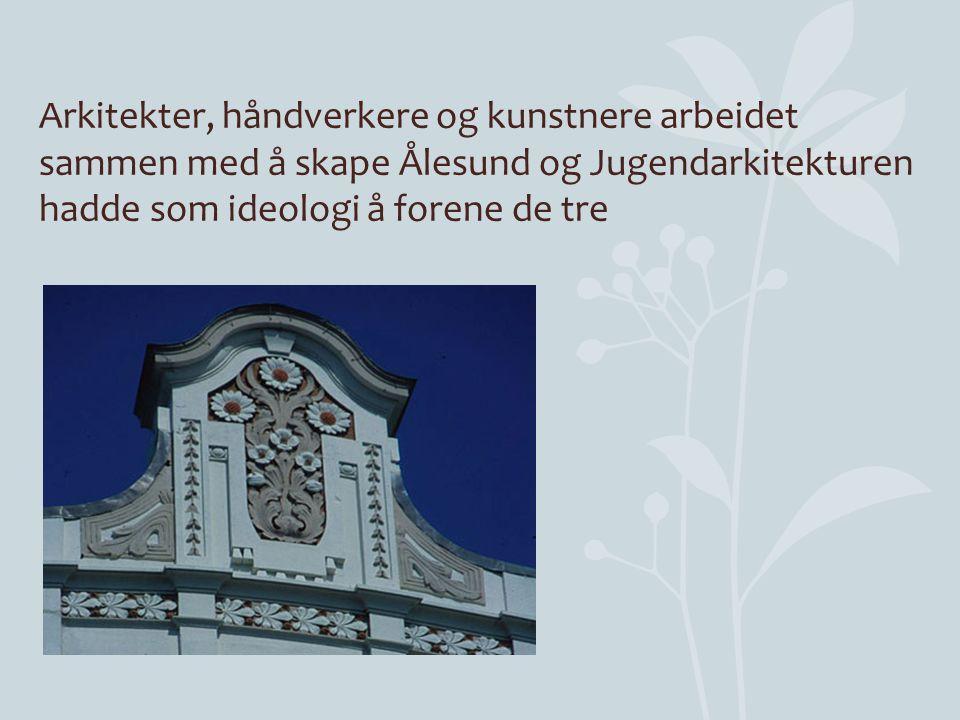 Arkitekter, håndverkere og kunstnere arbeidet sammen med å skape Ålesund og Jugendarkitekturen hadde som ideologi å forene de tre