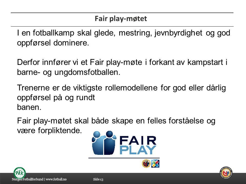 Fair play-møtet I en fotballkamp skal glede, mestring, jevnbyrdighet og god oppførsel dominere.