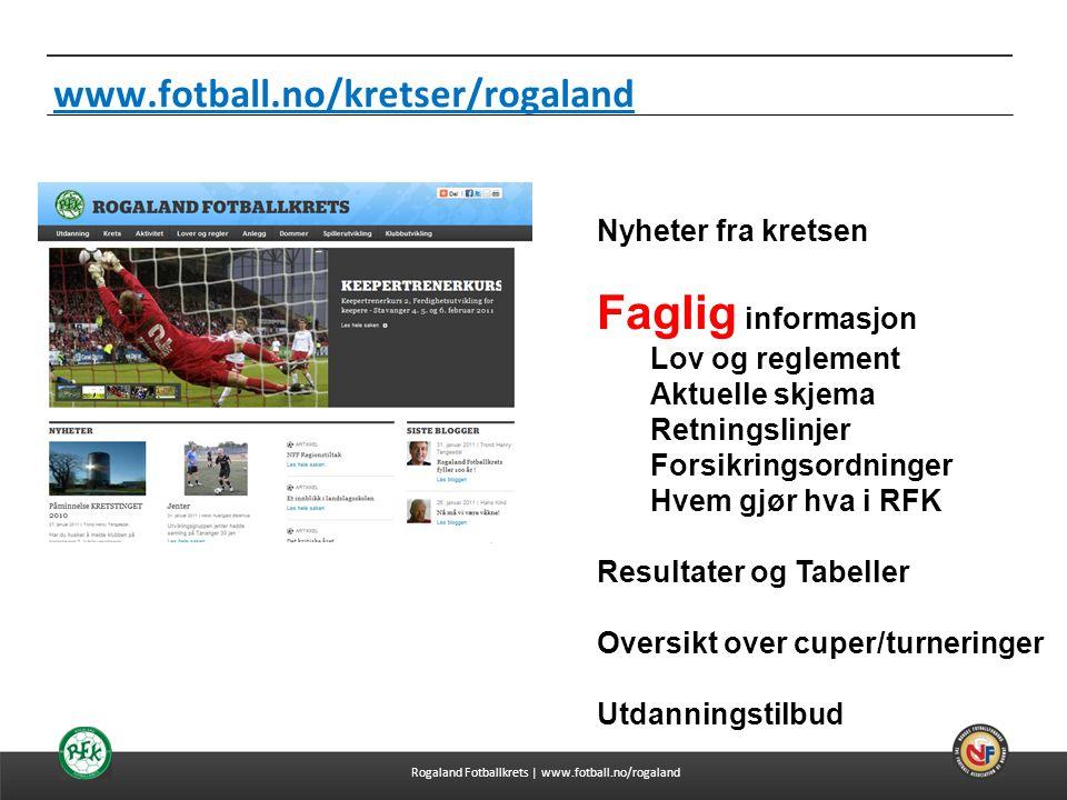 Faglig informasjon www.fotball.no/kretser/rogaland Nyheter fra kretsen