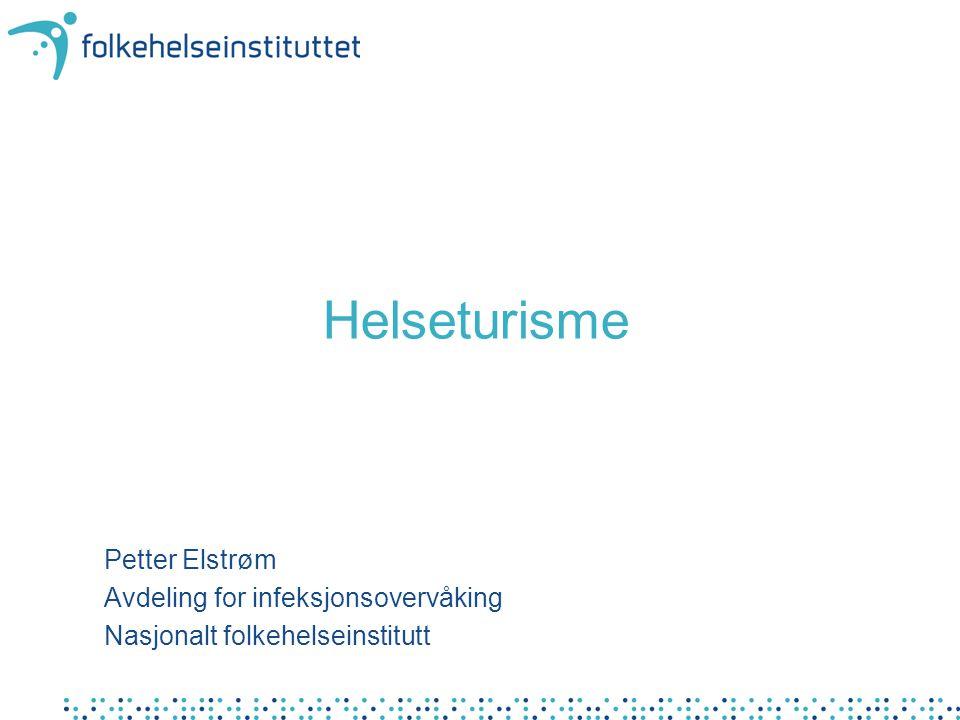 Helseturisme Petter Elstrøm Avdeling for infeksjonsovervåking