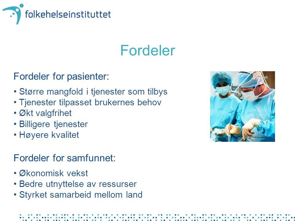 Fordeler Fordeler for pasienter: Fordeler for samfunnet: