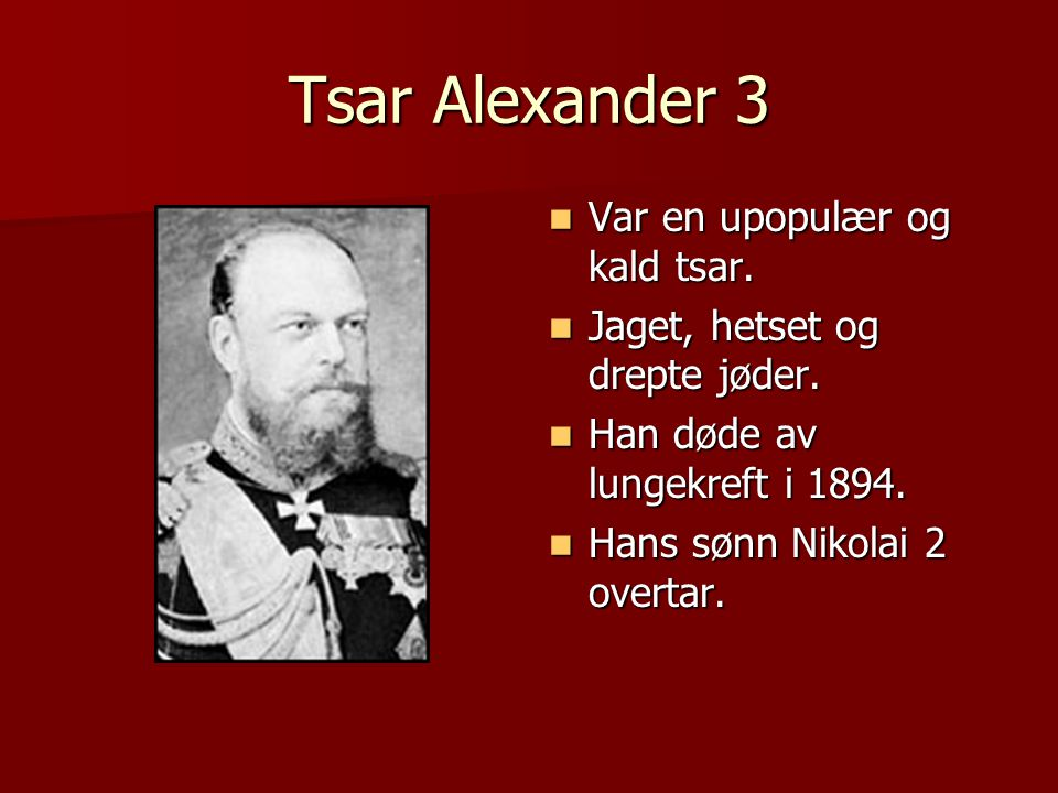 Tsar Alexander 3 Var en upopulær og kald tsar.