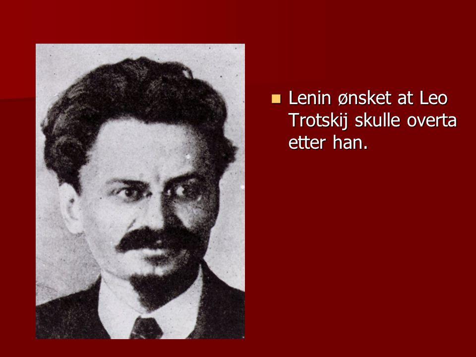 Lenin ønsket at Leo Trotskij skulle overta etter han.