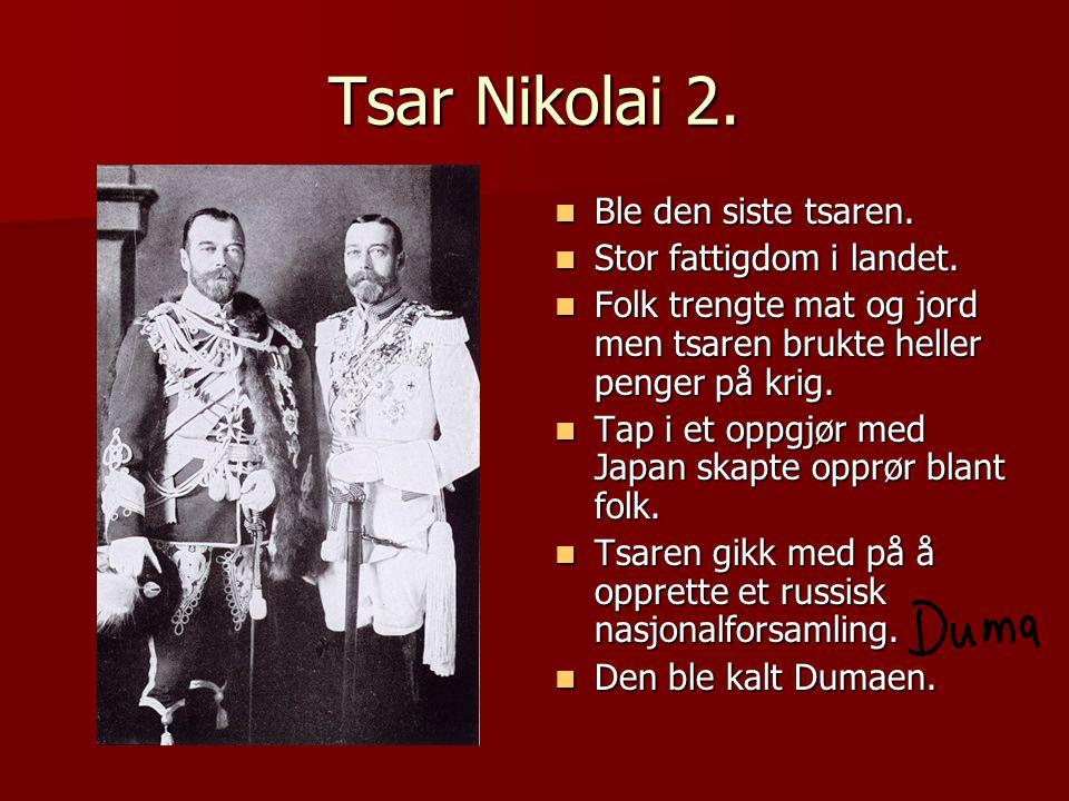 Tsar Nikolai 2. Ble den siste tsaren. Stor fattigdom i landet.