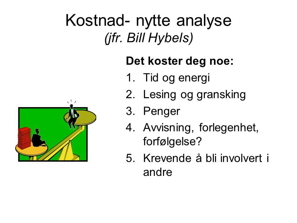 Kostnad- nytte analyse (jfr. Bill Hybels)