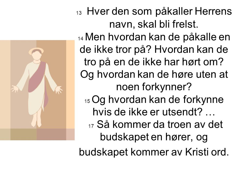 13 Hver den som påkaller Herrens navn, skal bli frelst