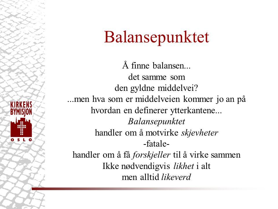 Balansepunktet Å finne balansen... det samme som den gyldne middelvei
