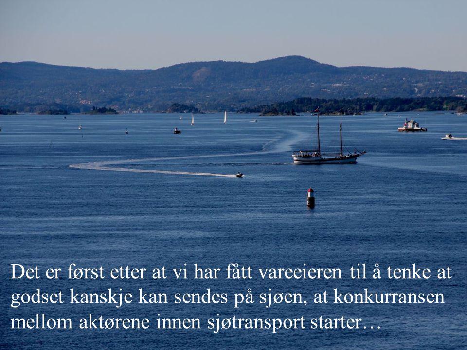 Det er først etter at vi har fått vareeieren til å tenke at godset kanskje kan sendes på sjøen, at konkurransen mellom aktørene innen sjøtransport starter…