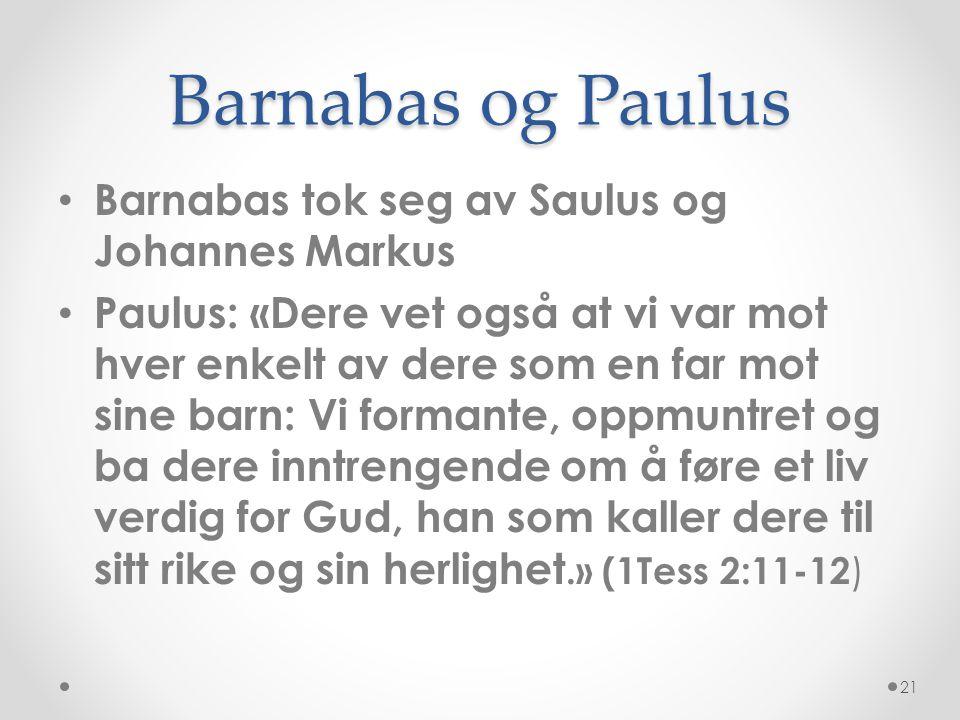 Barnabas og Paulus Barnabas tok seg av Saulus og Johannes Markus