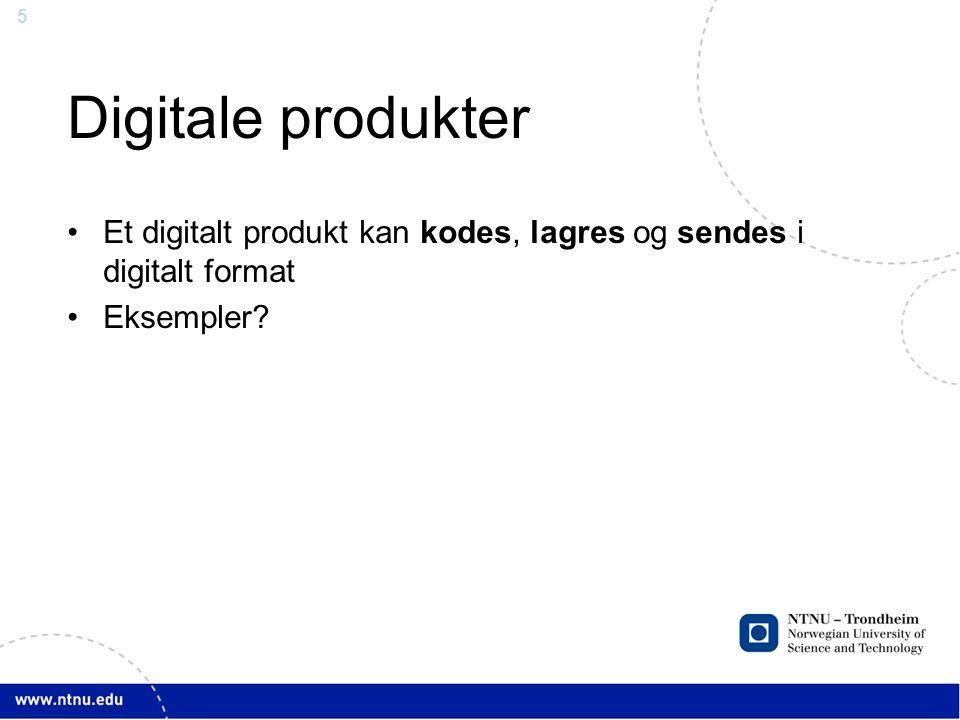 Digitale produkter Et digitalt produkt kan kodes, lagres og sendes i digitalt format Eksempler