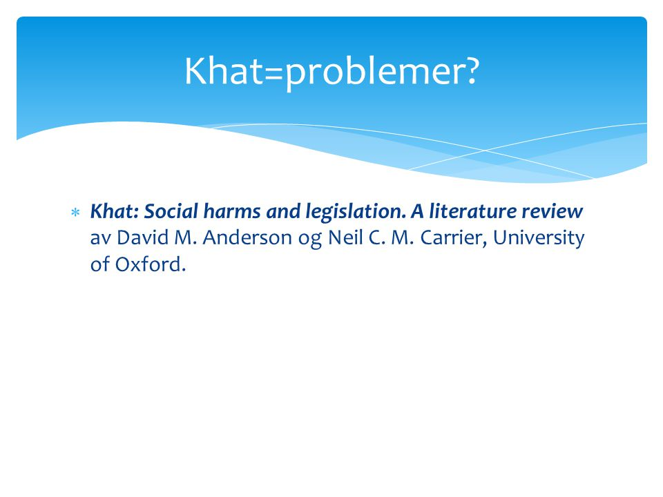 Khat=problemer. Khat: Social harms and legislation.