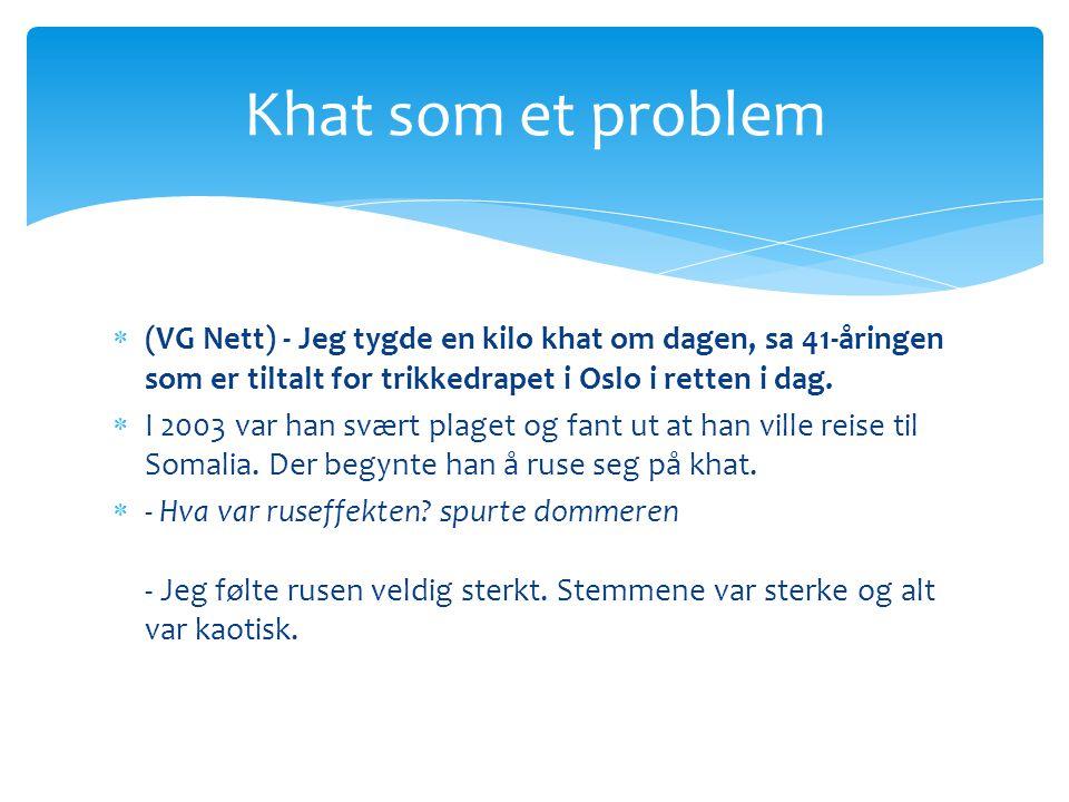 Khat som et problem (VG Nett) - Jeg tygde en kilo khat om dagen, sa 41-åringen som er tiltalt for trikkedrapet i Oslo i retten i dag.