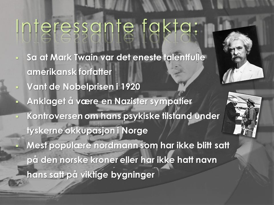 Interessante fakta: Sa at Mark Twain var det eneste talentfulle amerikansk forfatter. Vant de Nobelprisen i 1920.