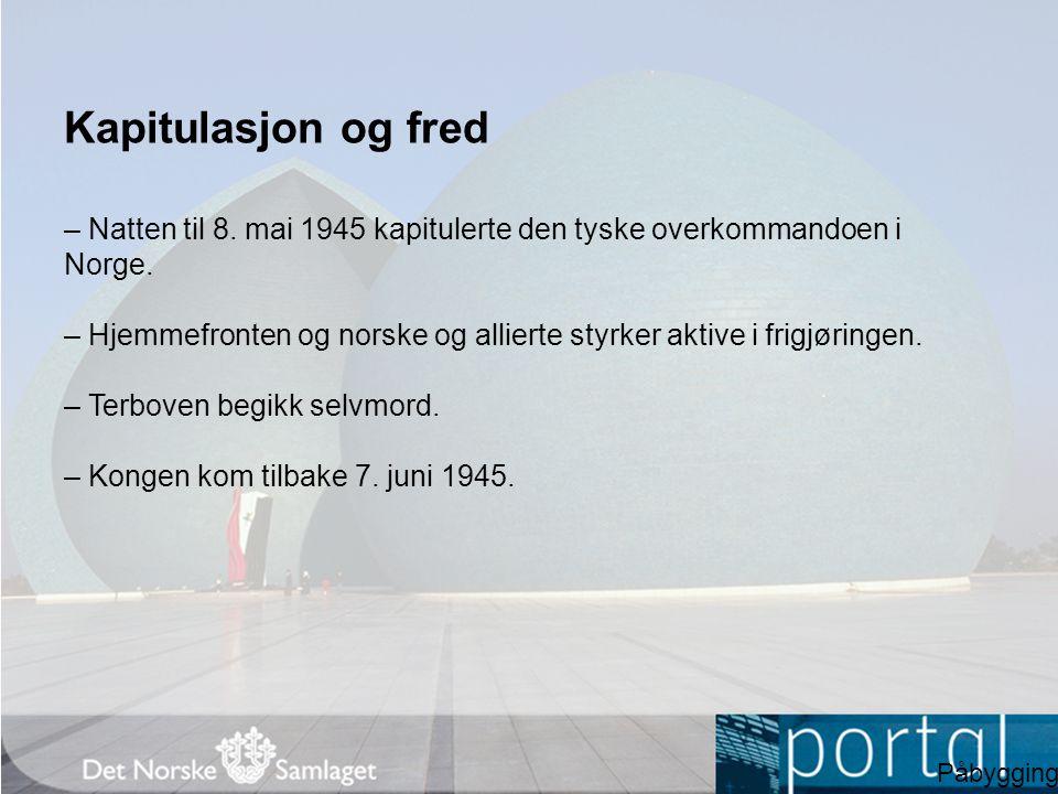 Kapitulasjon og fred – Natten til 8. mai 1945 kapitulerte den tyske overkommandoen i Norge.