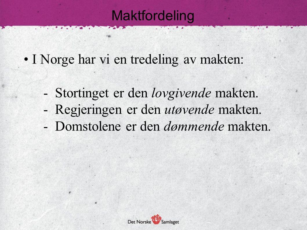 Maktfordeling I Norge har vi en tredeling av makten: - Stortinget er den lovgivende makten. - Regjeringen er den utøvende makten.