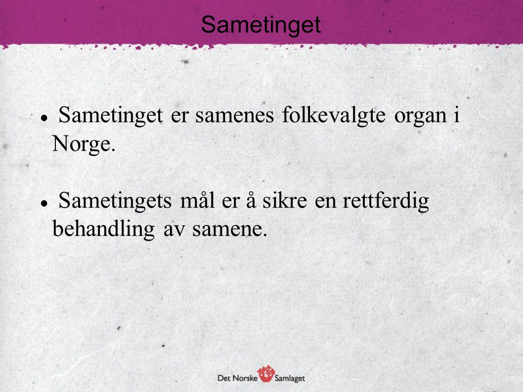 Sametinget Sametinget er samenes folkevalgte organ i Norge.