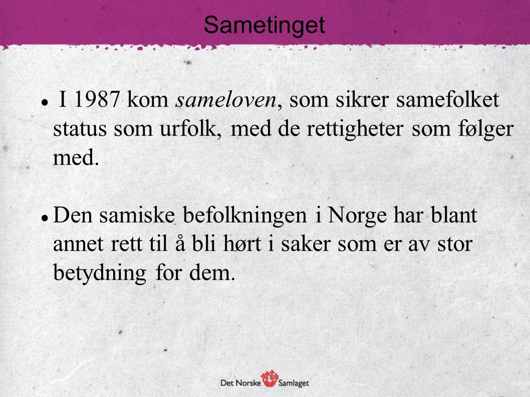 Sametinget I 1987 kom sameloven, som sikrer samefolket status som urfolk, med de rettigheter som følger med.