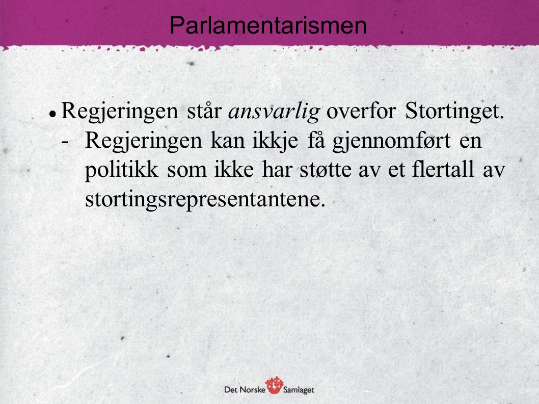 Parlamentarismen Regjeringen står ansvarlig overfor Stortinget.