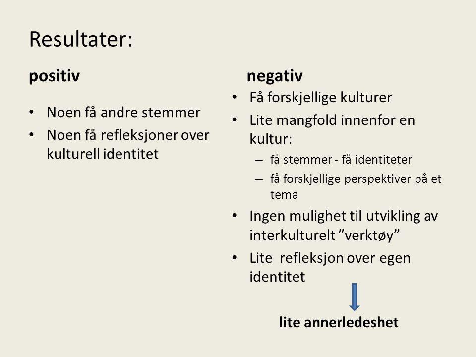 Resultater: positiv negativ Få forskjellige kulturer