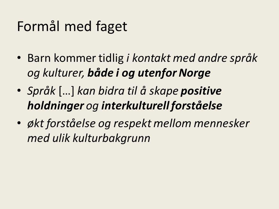 Formål med faget Barn kommer tidlig i kontakt med andre språk og kulturer, både i og utenfor Norge.