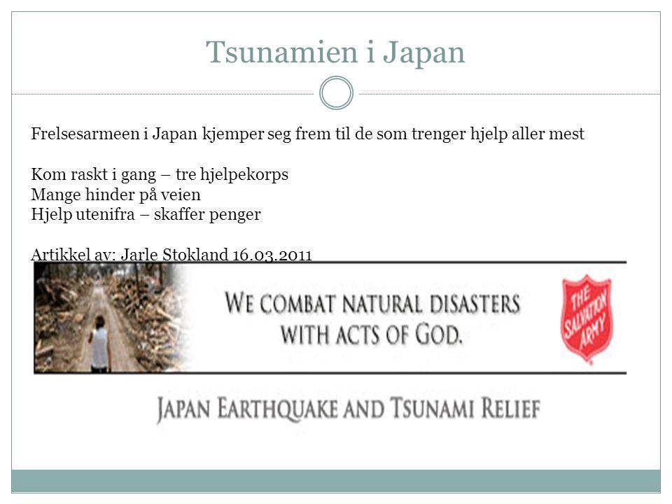 Tsunamien i Japan Frelsesarmeen i Japan kjemper seg frem til de som trenger hjelp aller mest. Kom raskt i gang – tre hjelpekorps.